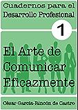 El arte de comunicar eficazmente (Cuadernos para el Desarrollo Profesional nº 1)