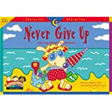 Never Give Up: Learning About Perseverance (Character Education Readers)