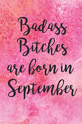 Badass Bitches Are Born In September: Funny Blank Lined Journal Gift For Women, Birthday Card Alternative for Friend or Coworker (Pink Watercolors With Script)