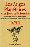 les anges planetaires et le jours de la semaine comment profiter pleinement et quotidiennement de leurs influences french edition