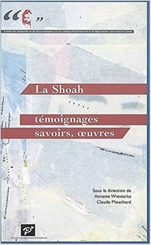 En ligne téléchargement La Shoah : témoignages, savoirs, oeuvres pdf, epub
