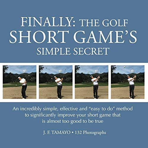 FINALLY: The Golf Short Game's Simple Secret: An incredibly simple, effective and