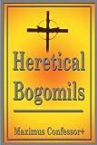 Heretical Bogomils, Maximus Confessor, 0595195296