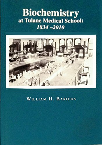 Biochemistry at Tulane Medical School: 1834-2010 [Paperback] [Jan 01, 2012] William H. Baricos