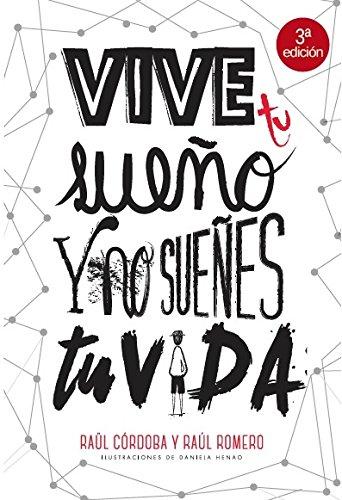 Vive tu sueño y no sueñes tu vida por Córdoba Jiménez, Raül,Romero Muñoz, Raúl,Henao Jiménez, Daniela