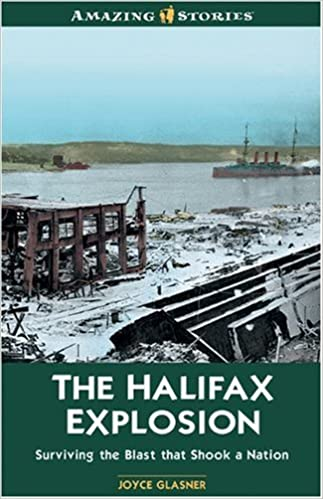 The Halifax Explosion: Surviving the Blast that Shook a