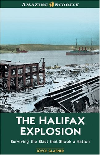 The Halifax explosion : surviving the blast that shook a nation
