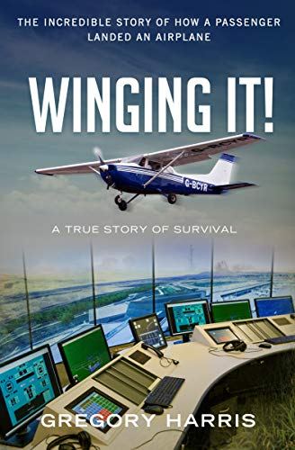 Winging It!: The Incredible True Story of How a Passenger Landed an Airplane (True Survival Stories Book 1)