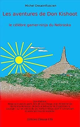 Les aventures de Don Kishoot: Le célèbre gamer-ninja du ...