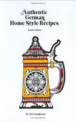 Authentic German Home Style Recipes by Gini Youngkrantz