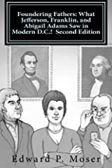 Foundering Fathers: What Jefferson, Franklin, and Abigail Adams Saw in Modern D.C.! Second Edition Paperback