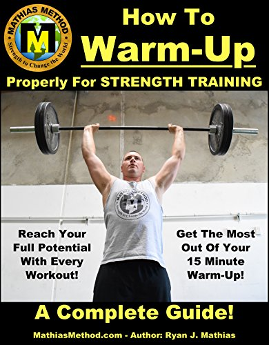 How To Warm-Up Properly For Strength Training: A Complete Guide To Unlocking Your Strength Before Every Workout! (Plans for Powerlifting, Bodybuilding, ... WARRIOR Workout Routine - Series Book 3) (The Best Warm Up Exercises)