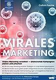 Virales Marketing: Virales Marketing verstehen - ansteckende Kampagnen planen und umsetzen
