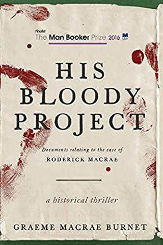 His Bloody Project: Documents Relating to the Case of Roderick Macrae (Man Booker Prize Finalist (Memoir Project)