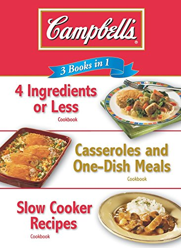 (Campbell's 3 Books in 1: 4 Ingredients or Less Cookbook, Casseroles and One-Dish Meals Cookbook, Slow Cooker Recipes Cookbook)