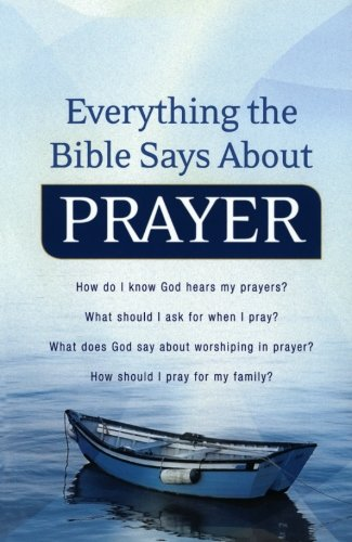 Everything the Bible Says About Prayer: How do I know God hears my prayers?  What should I ask for when I pray?   What does God say about worshiping in prayer?  How should I pray for my family?