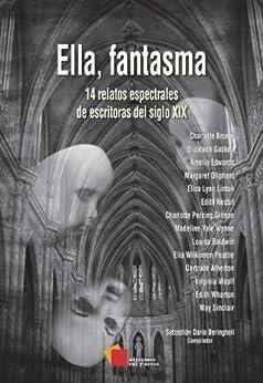 Ella, fantasma: 14 relatos espectrales de escritoras del siglo XIX (Cuento) (Spanish Edition) by [Beringheli (compilador), Sebastián Darío]