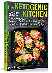 The Ketogenic Kitchen: Low Carb, High Fat, and Homemade: Amazing Delicious Recipes for a Healthy Keto Lifestyle (keto diet for beginners 2020, keto for ... guide, keto products, ketone diet foods)