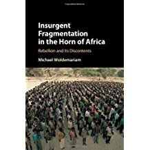 Insurgent Fragmentation in the Horn of Africa: Rebellion and its Discontents