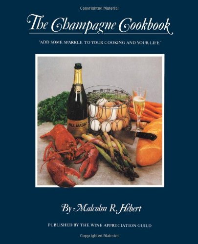 Some Sparkle - The Champagne Cookbook: Add Some Sparkle to Your Cooking and Your Life