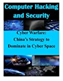Cyber Warfare: China's Strategy to Dominate in Cyber Space (Computer Hacking and Security)