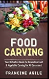 Food Carving: Your Definitive Guide to Decorative