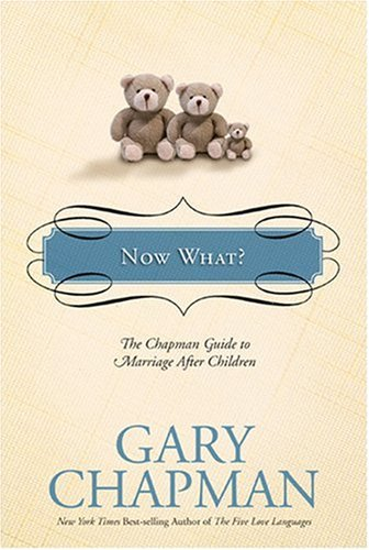 Now What?: The Chapman Guide to Marriage after Children (Chapman Guides) pdf