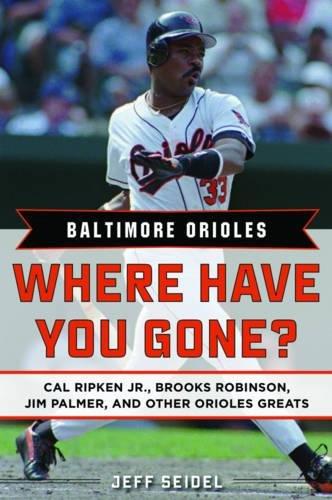 Stats Ripken Jr Cal (Baltimore Orioles: Where Have You Gone? Cal Ripken Jr., Brooks Robinson, Jim Palmer, and Other Orioles Greats)