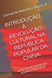 img - for INTRODU  O   REVOLU  O CULTURAL NA REP BLICA POPULAR DA CHINA:: ASPECTOS ECON MICOS, SOCIAIS E POL TICOS (Portuguese Edition) book / textbook / text book