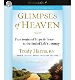 img - for Glimpses of Heaven: True Stories of Hope and Peace at the End of Life's Journey (CD-Audio) - Common book / textbook / text book