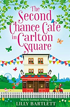 The Second Chance Café in Carlton Square: A gorgeous summer romance and one of the top holiday reads for women! (The Carlton Square Series, Book 2) by [Bartlett, Lilly, Gorman, Michele]