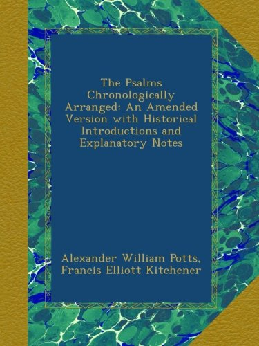 The Psalms Chronologically Arranged: An Amended Version with Historical Introductions and Explanatory Notes