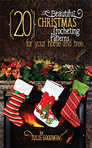 Crocheting:20 Beautiful Christmas Crocheting Patterns for Your Home and Tree(REVISED EDITION) (crochet, how, patterns, beginners, Christmas, step)