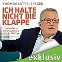 Ich halte nicht die Klappe: Mein Leben als Überzeugungstäter in der Chefetage Hörbuch von Thomas Sattelberger Gesprochen von: Martin Hecht