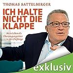 Ich halte nicht die Klappe: Mein Leben als Überzeugungstäter in der Chefetage | Thomas Sattelberger