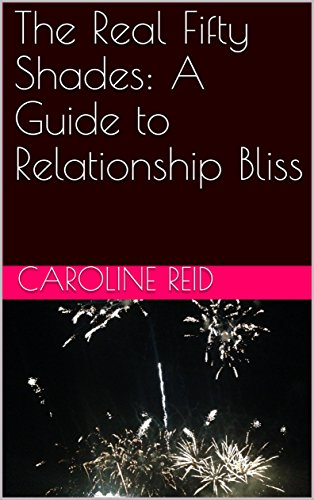 The Real Fifty Shades: A Guide to Relationship Bliss