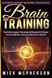 Brain Training – Mick McPherson: Powerful Neuro Linguistic Programming And Neuroplasticity Techniques For Greater Mind Power, Concentration, Mental Clarity And Focus!
