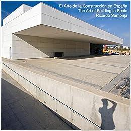 The Art of Building in Spain: El Arte de la Construcción en España - Una visión de la nueva arquitectura española: Amazon.es: Santonja, Dr. Ricardo, Gonzalez Diaz, Laura, Santonja, Dr. Ricardo: Libros