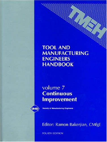 Tool and Manufacturing Engineers Handbook Vol 7: Continuous Improvement (TOOL AND MANUFACTURING ENGINEERS HANDBOOK 4TH EDITION)