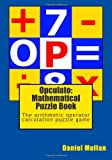img - for Opculato: Mathematical Puzzle Book: The arithmetic operator calculation puzzle game book / textbook / text book