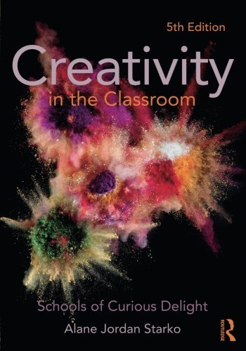 Creativity in the Classroom: Schools of Curious Delight by Alane Jordan Starko (2013-08-28)