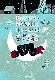 Le garçon qui dormait sous la neige par Mankell