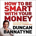 How to be Smart with Your Money | Duncan Bannatyne