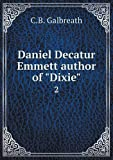 Daniel Decatur Emmett Author of Dixie 2, C. b. Galbreath, 5518688369