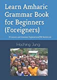 Learn Amharic Grammar Book for Beginners(Foreigners): 31 Lessons and Grammar Explanations(790 Sentences)