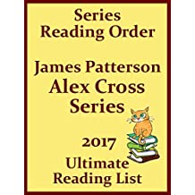 JAMES PATTERSON'S ALEX CROSS SERIES READING ORDER WITH CHECKLIST: ALEX CROSS SERIES READING ORDER LIST WITH SPECIAL ADDED MATERIAL - UPDATED IN 2017 (Ultimate Reading List)