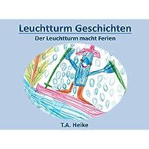Leuchtturm Geschichten - Der Leuchtturm macht Ferien (German Edition)
