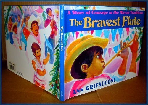 Courage Flute - The Bravest Flute: A Story of Courage in the Mayan Tradition