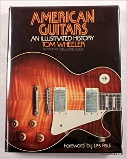 American Guitars: An Illustrated History by Tom Wheeler (1982-10-28)