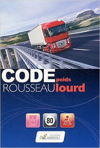 En ligne téléchargement Code Rousseau Poids lourd : Transport de marchandises Permis C - E(C) pdf, epub ebook